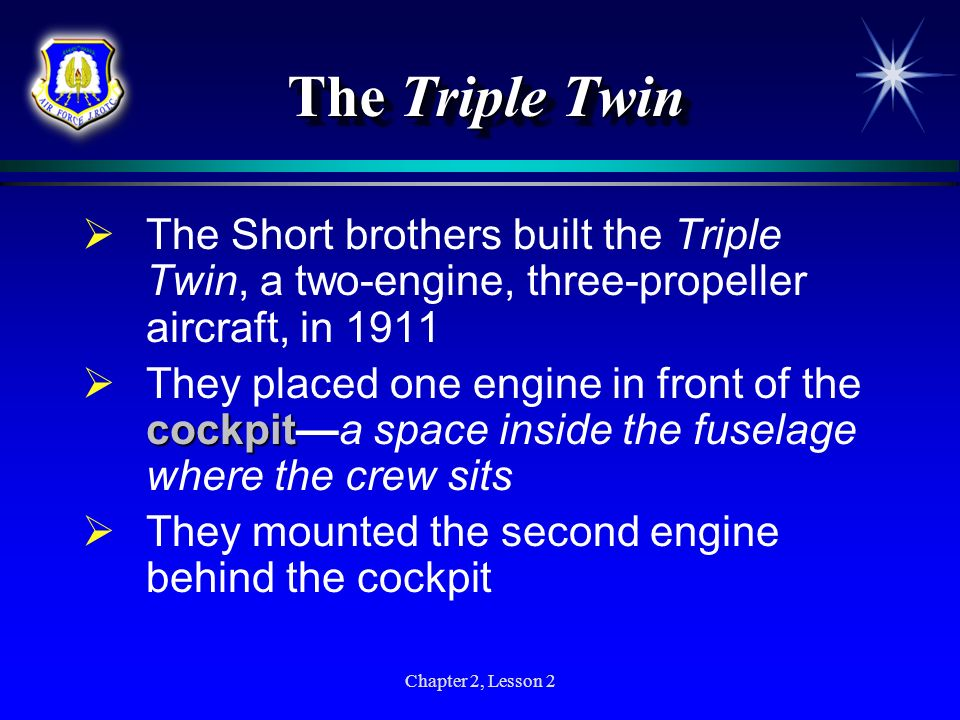 The Triple Twin The Short brothers built the Triple Twin, a two-engine, three-propeller aircraft, in 1911.