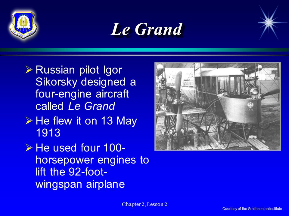 Le GrandRussian pilot Igor Sikorsky designed a four-engine aircraft called Le Grand. He flew it on 13 May 1913.