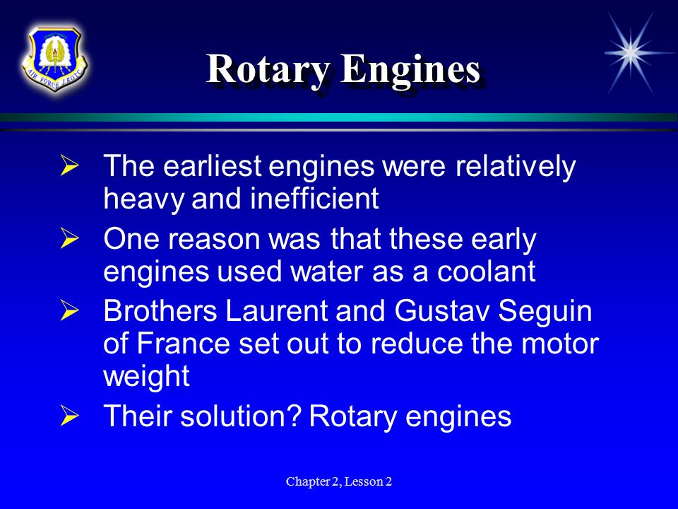 Rotary Engines The earliest engines were relatively heavy and inefficient. One reason was that these early engines used water as a coolant.