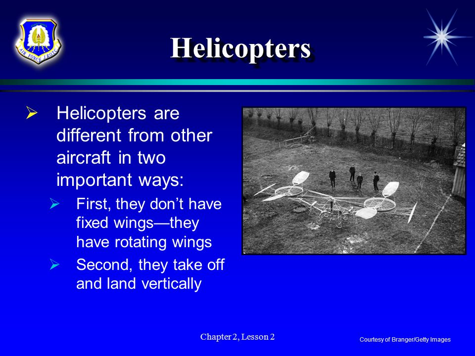 Helicopters Helicopters are different from other aircraft in two important ways: First, they don't have fixed wings—they have rotating wings.
