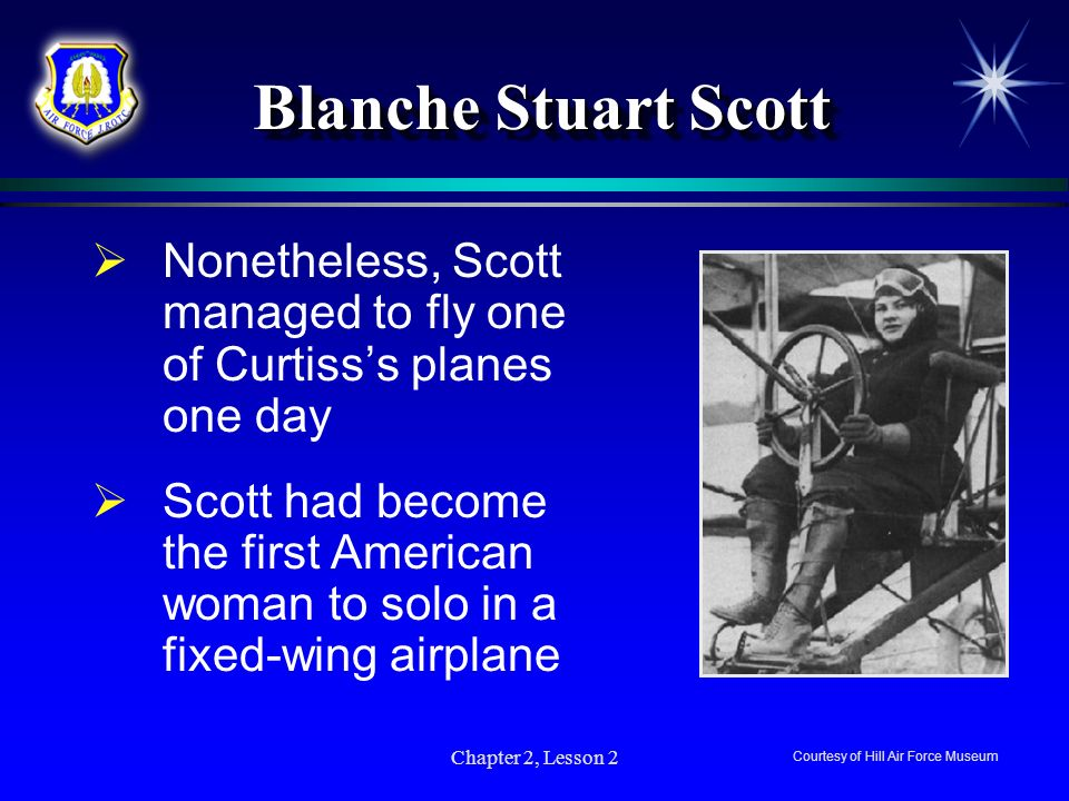Blanche Stuart Scott Nonetheless, Scott managed to fly one of Curtiss's planes one day.