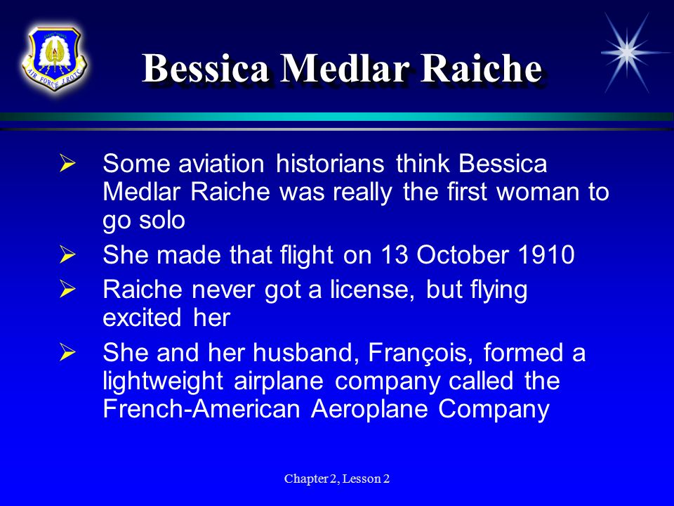 Bessica Medlar Raiche Some aviation historians think Bessica Medlar Raiche was really the first woman to go solo.