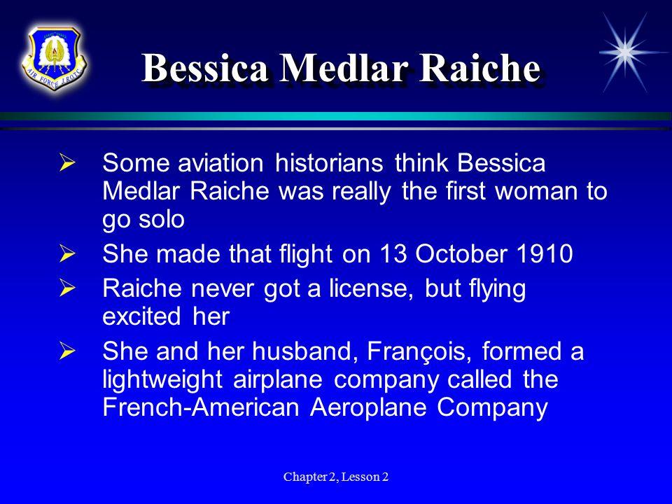 Bessica Medlar RaicheSome aviation historians think Bessica Medlar Raiche was really the first woman to go solo.