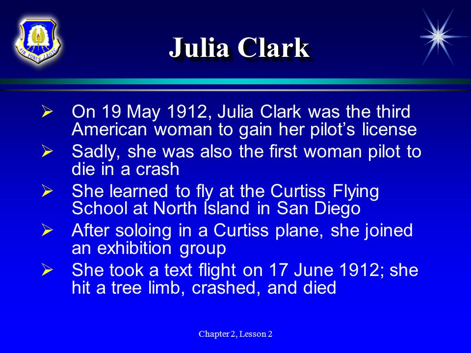 Julia Clark On 19 May 1912, Julia Clark was the third American woman to gain her pilot's license.