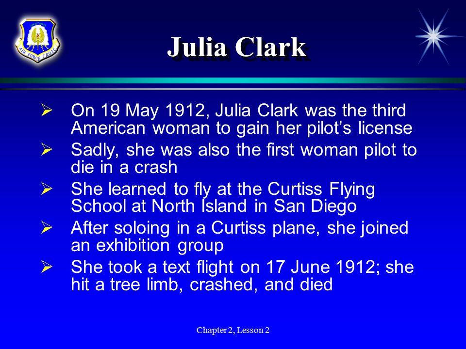 Julia ClarkOn 19 May 1912, Julia Clark was the third American woman to gain her pilot's license.