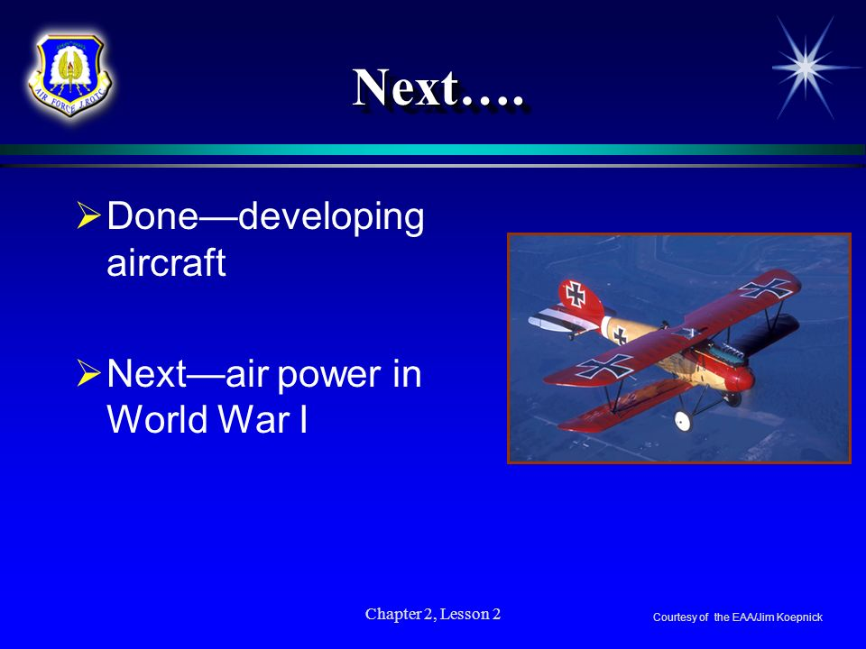Next…. Done—developing aircraft Next—air power in World War I
