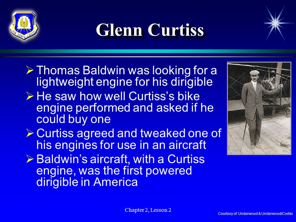 Glenn CurtissThomas Baldwin was looking for a lightweight engine for his dirigible.