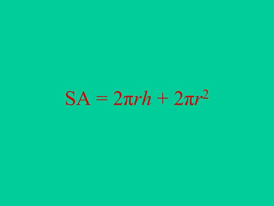 SA = 2πrh + 2πr2