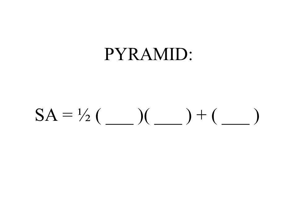 SA = ½ ( ___ )( ___ ) + ( ___ )