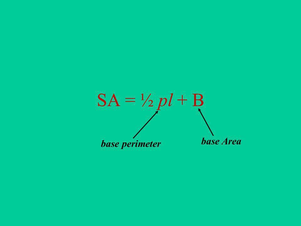 SA = ½ pl + B base Area base perimeter