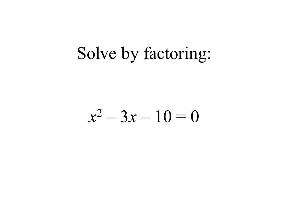 Solve by factoring: x2 – 3x – 10 = 0