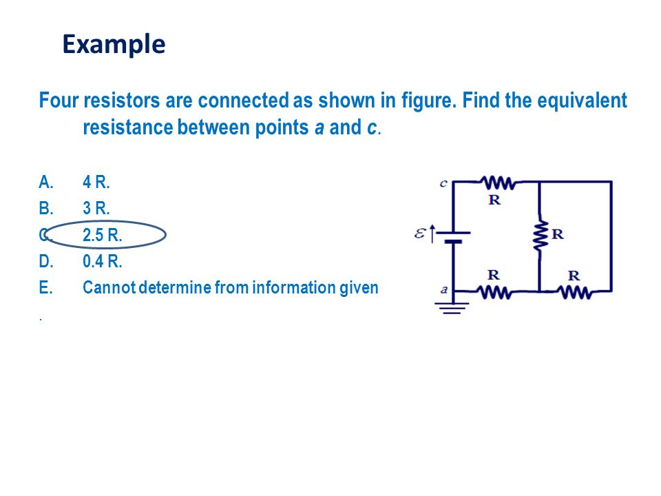 Example Four resistors are connected as shown in figure. Find the equivalent resistance between points a and c.