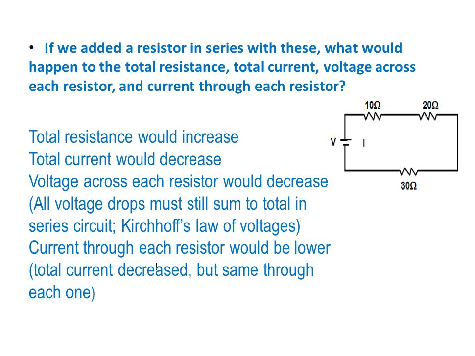 Total resistance would increase Total current would decrease