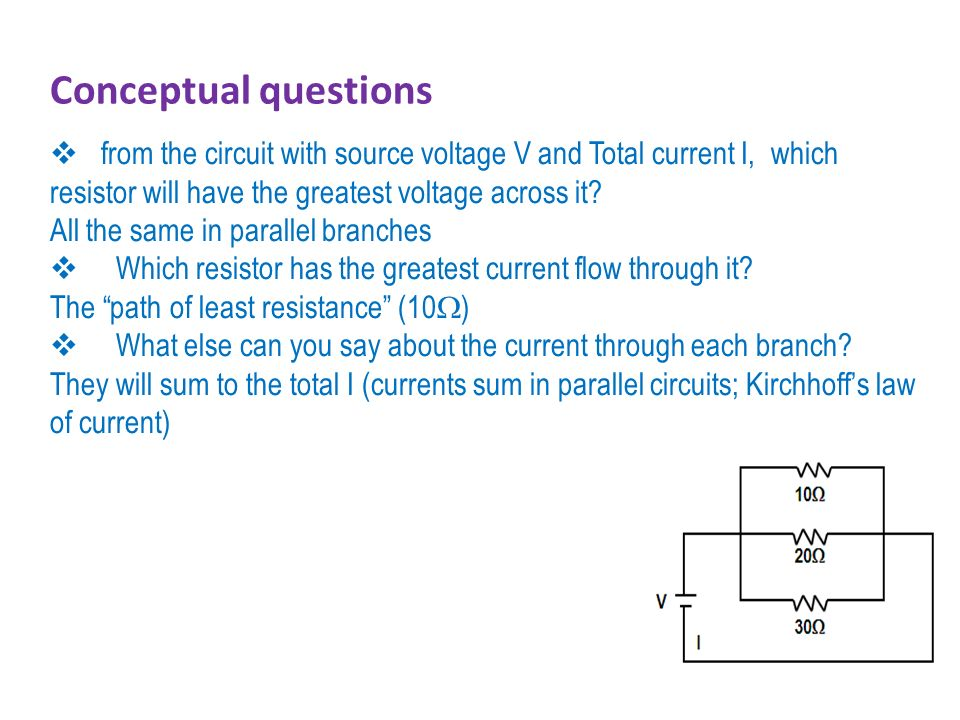Conceptual questions from the circuit with source voltage V and Total current I, which resistor will have the greatest voltage across it