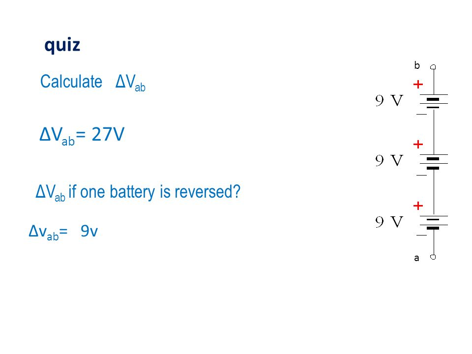 quiz ΔVab= 27V Calculate ΔVab ΔVab if one battery is reversed