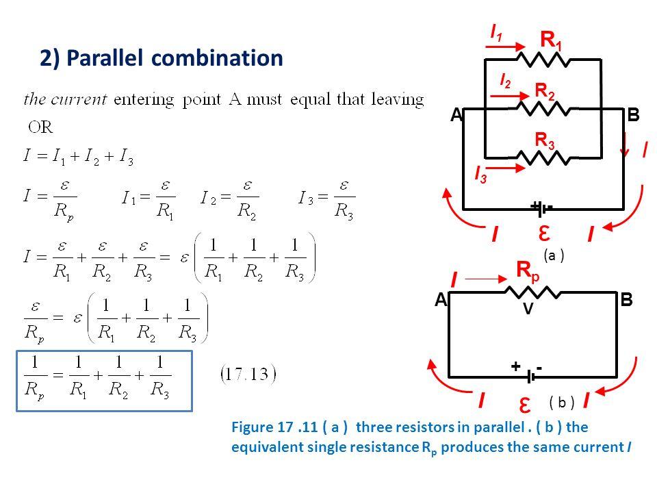 ε ε 2) Parallel combination I R1 I Rp I R3 R2 + - I3 I1 A B + - A B I2