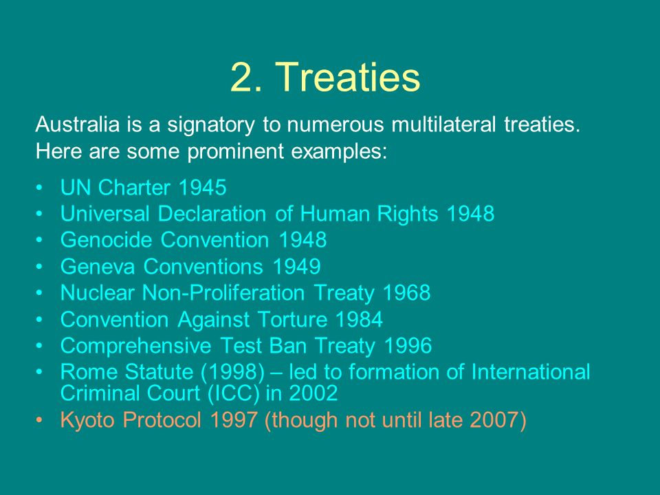 2. Treaties Australia is a signatory to numerous multilateral treaties. Here are some prominent examples: