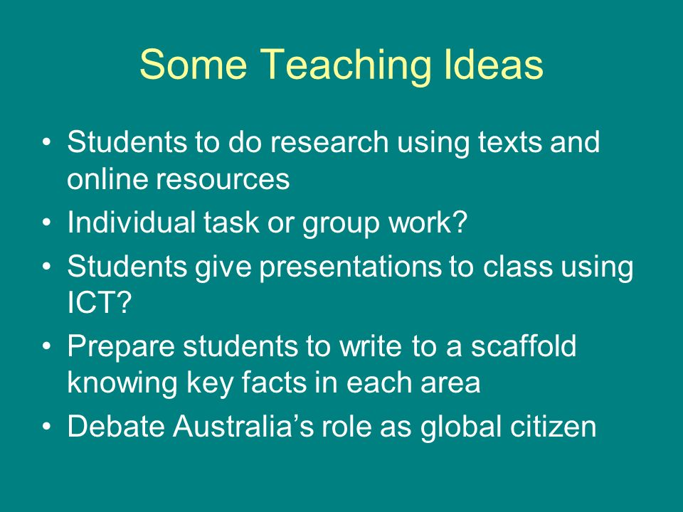 Some Teaching Ideas Students to do research using texts and online resources. Individual task or group work