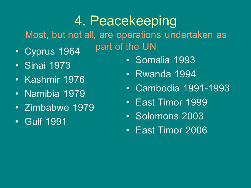 4. Peacekeeping Most, but not all, are operations undertaken as part of the UN
