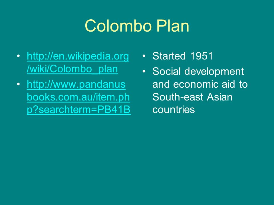 Colombo Plan http://en.wikipedia.org/wiki/Colombo_plan