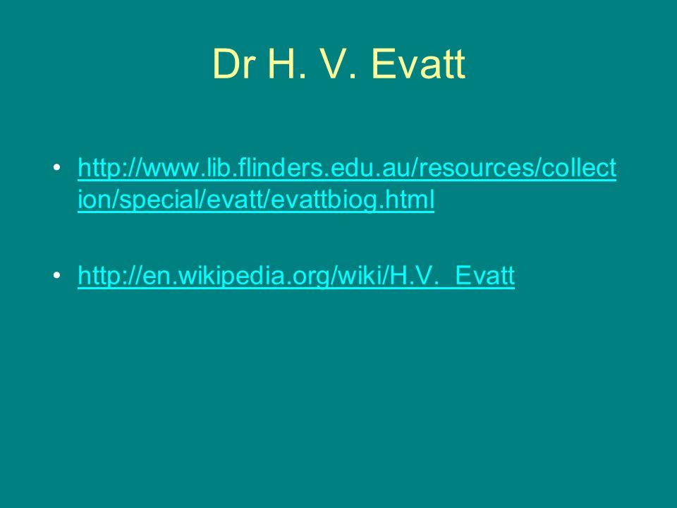 Dr H. V. Evatt http://www.lib.flinders.edu.au/resources/collection/special/evatt/evattbiog.html.