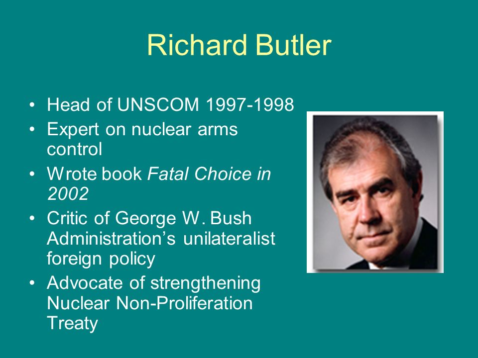 Richard Butler Head of UNSCOM Expert on nuclear arms control
