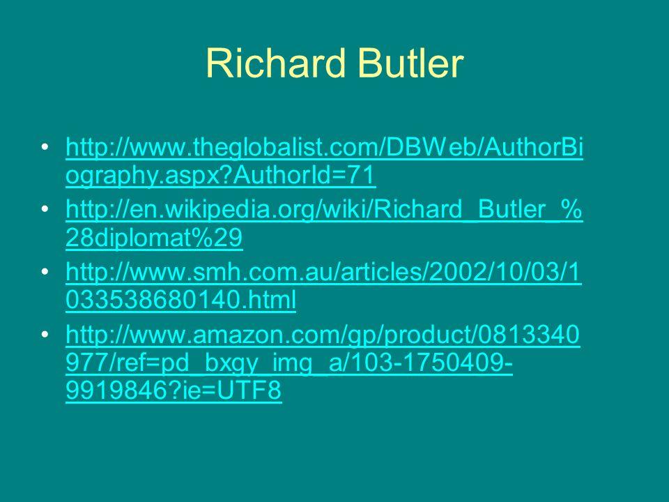 Richard Butler http://www.theglobalist.com/DBWeb/AuthorBiography.aspx AuthorId=71. http://en.wikipedia.org/wiki/Richard_Butler_%28diplomat%29.