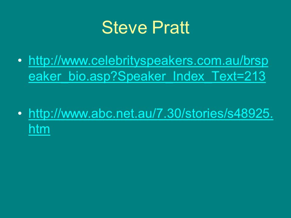 Steve Pratt http://www.celebrityspeakers.com.au/brspeaker_bio.asp Speaker_Index_Text=213.