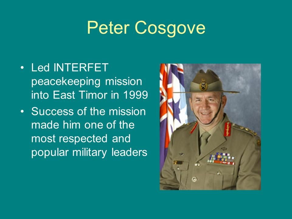 Peter Cosgove Led INTERFET peacekeeping mission into East Timor in 1999.