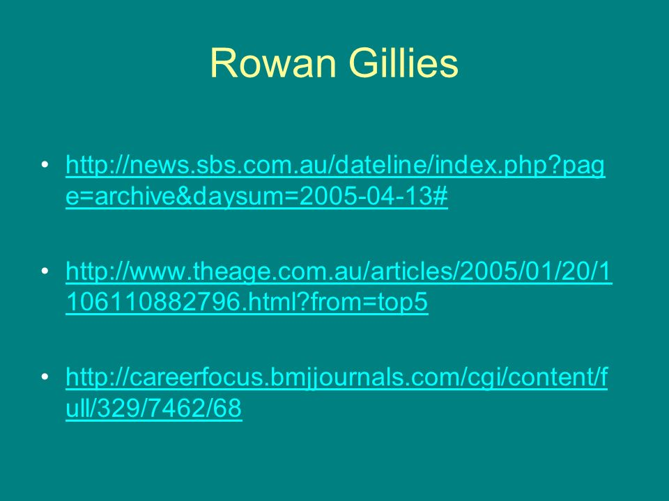 Rowan Gillies http://news.sbs.com.au/dateline/index.php page=archive&daysum=2005-04-13#