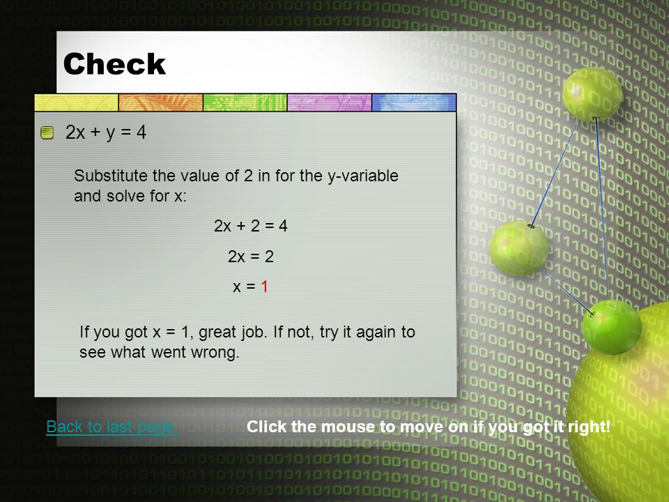 Check 2x + y = 4. Substitute the value of 2 in for the y-variable and solve for x: 2x + 2 = 4. 2x = 2.