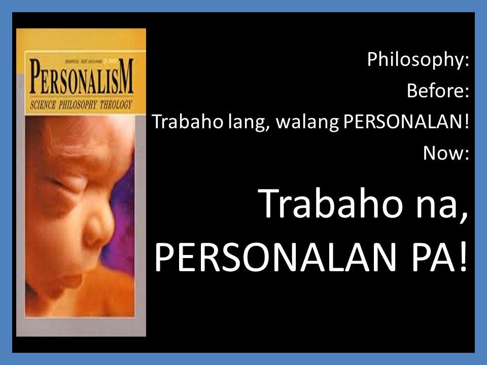 Philosophy: Before: Trabaho lang, walang PERSONALAN