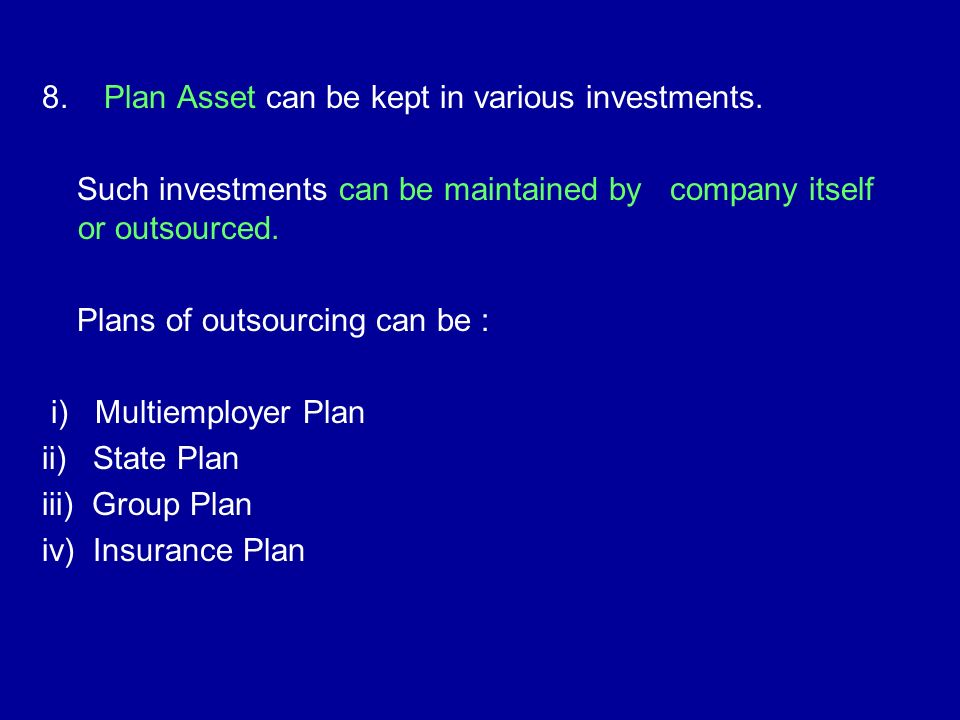 8. Plan Asset can be kept in various investments.
