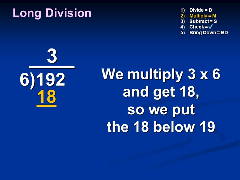 3 _ ___ 6)192 18 We multiply 3 x 6 and get 18, so we put