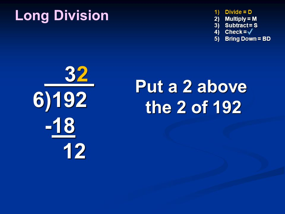 2 _ 3 _ 6)192 -18 12 Put a 2 above the 2 of 192 Long Division