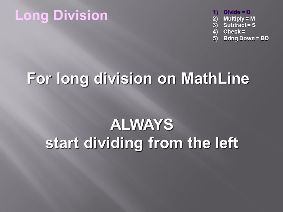 For long division on MathLine start dividing from the left