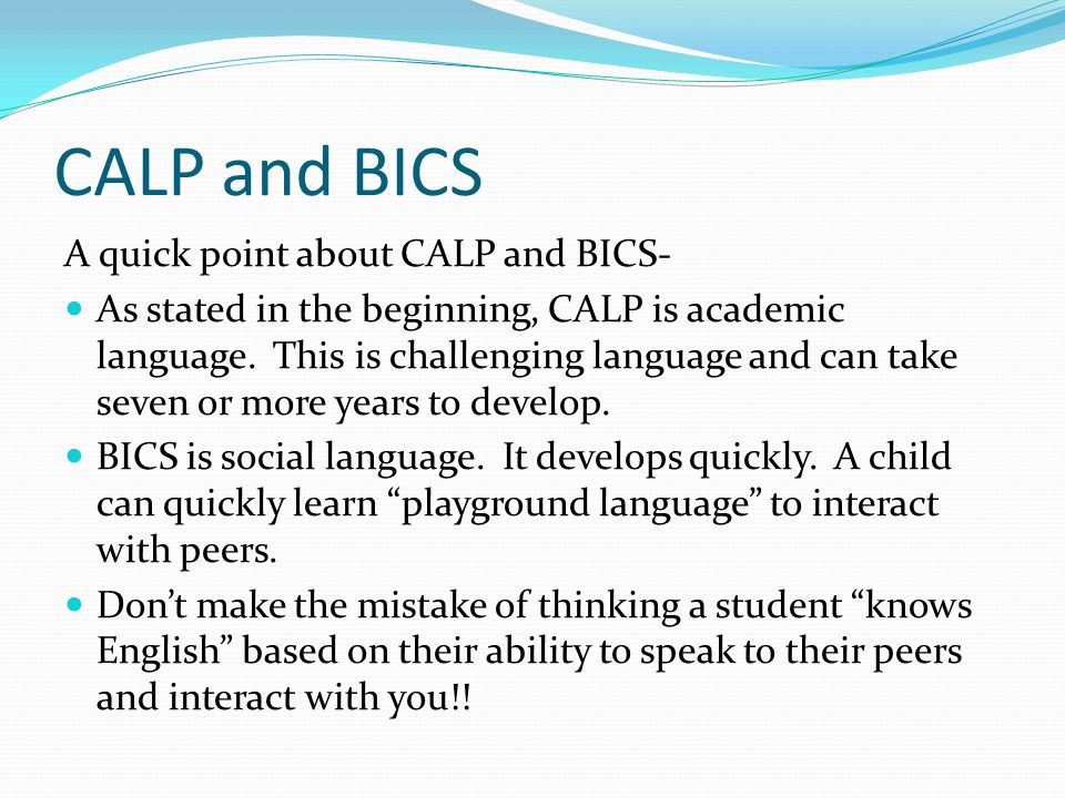 CALP and BICS A quick point about CALP and BICS-