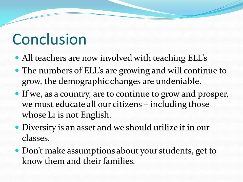 Conclusion All teachers are now involved with teaching ELL's