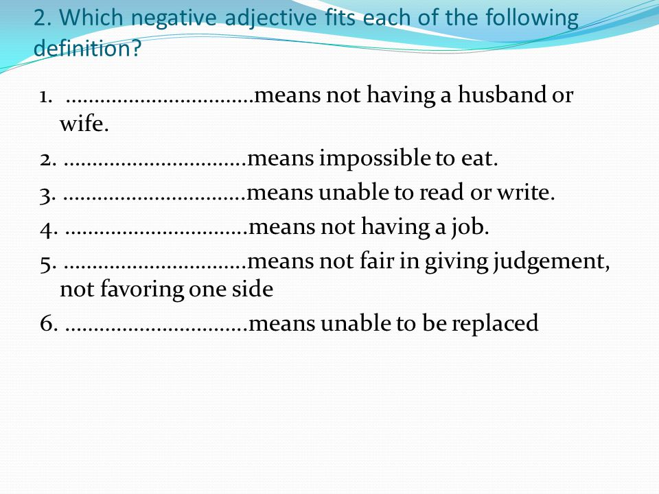 2. Which negative adjective fits each of the following definition