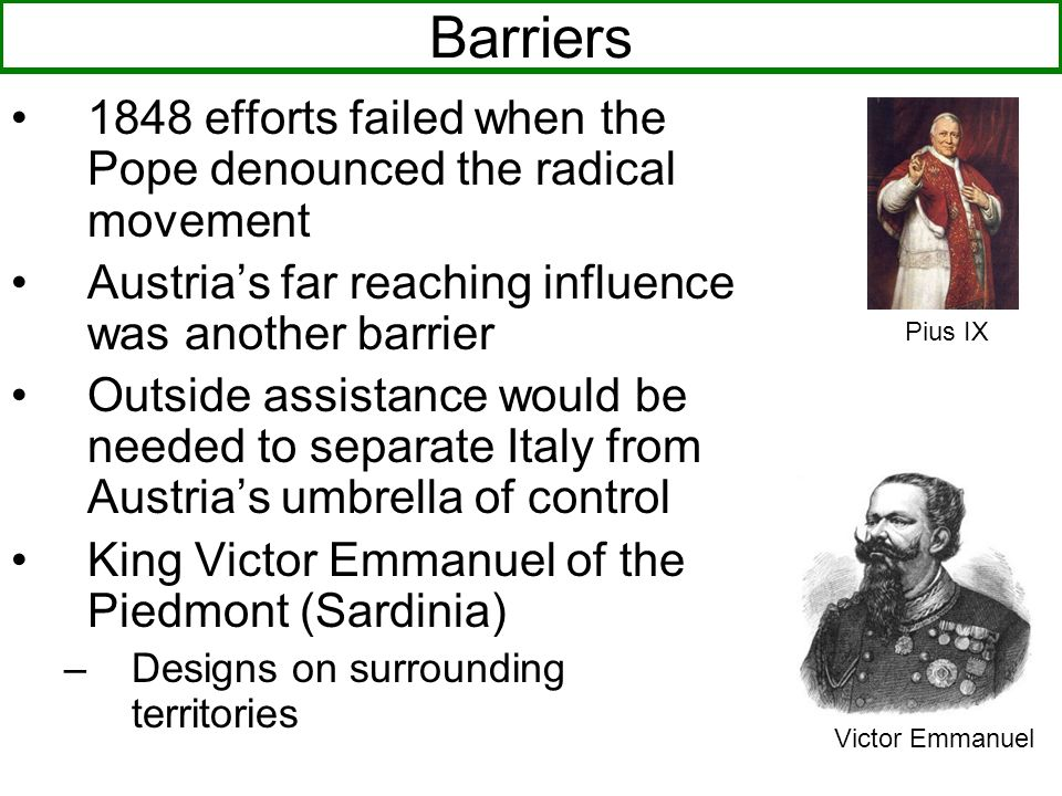 Barriers1848 efforts failed when the Pope denounced the radical movement. Austria's far reaching influence was another barrier.
