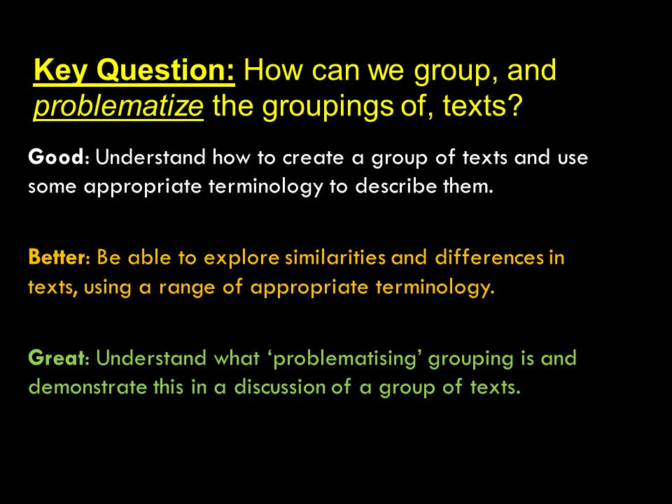 Key Question: How can we group, and problematize the groupings of, texts
