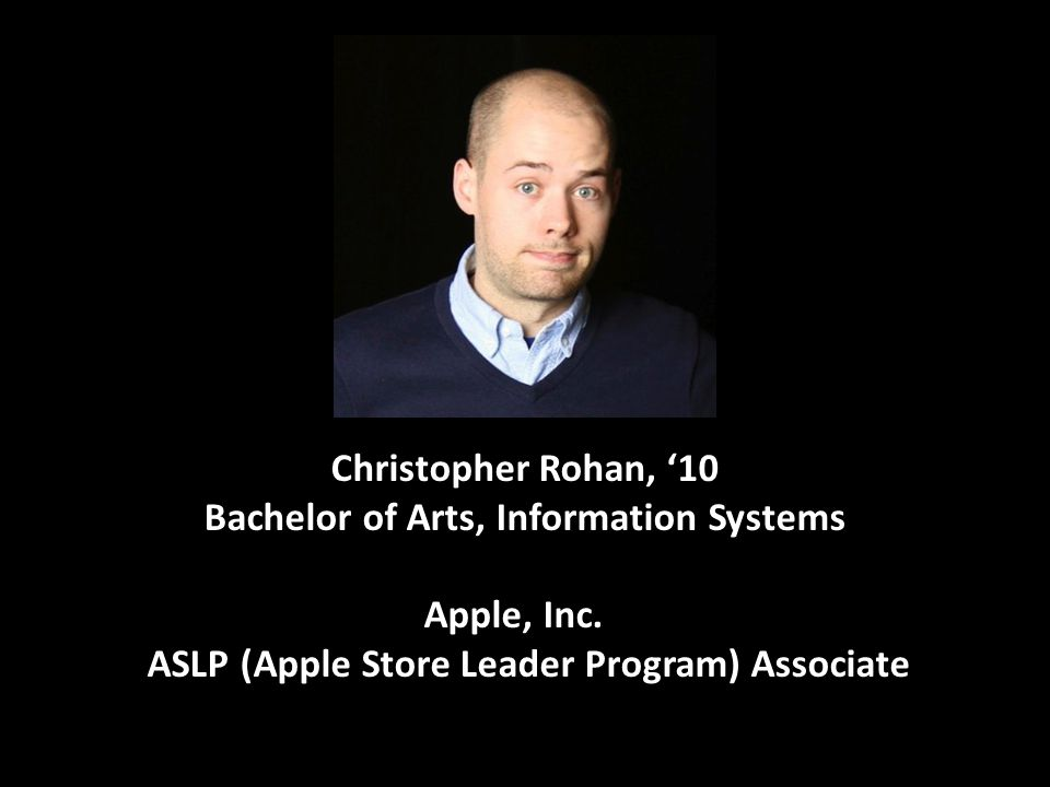 Christopher Rohan, '10 Bachelor of Arts, Information Systems
