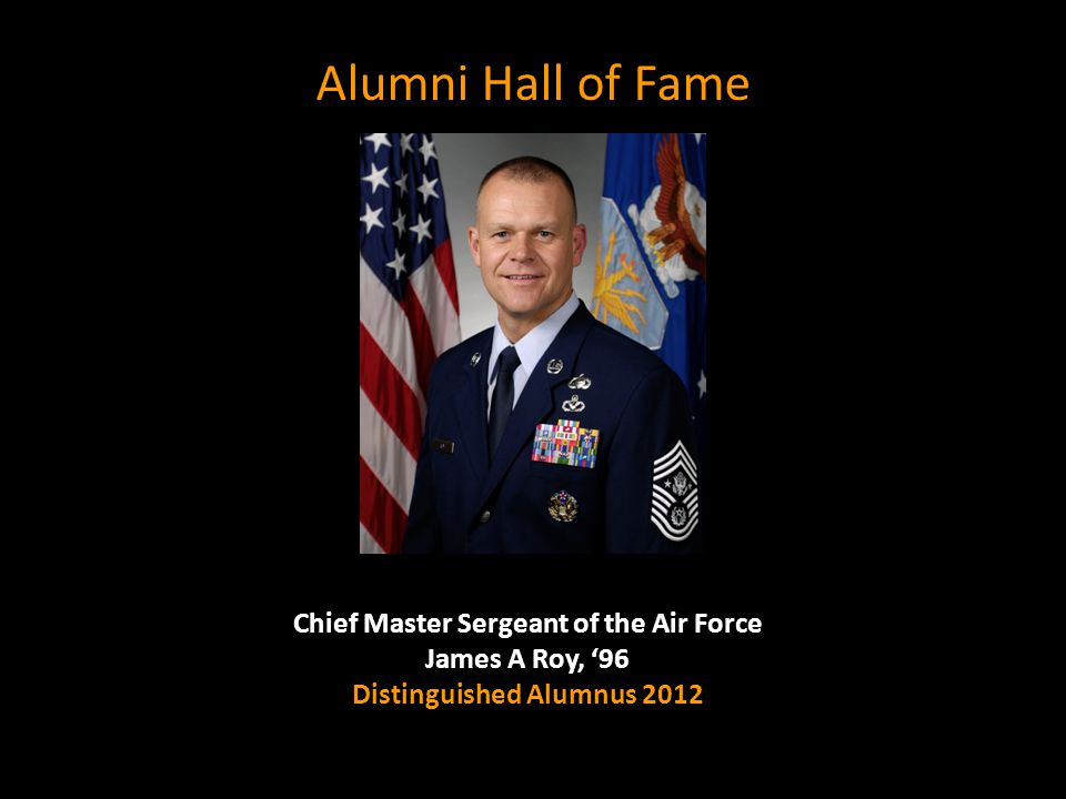 Alumni Hall of Fame Chief Master Sergeant of the Air Force James A Roy, '96 Distinguished Alumnus 2012.