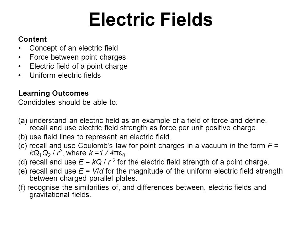 Electric Fields Content Concept of an electric field