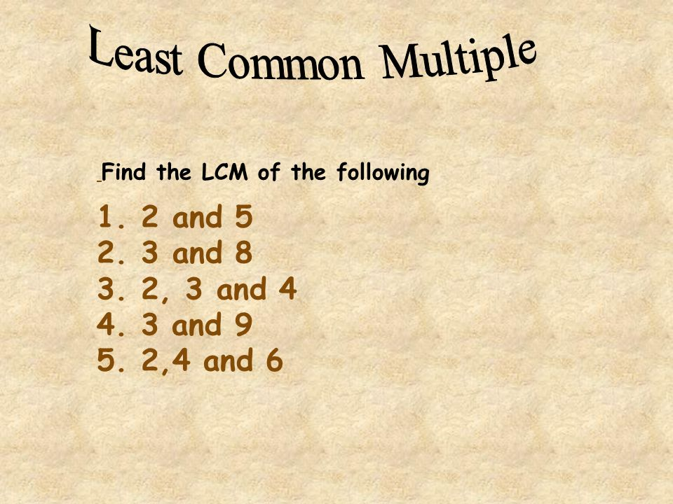 Least Common Multiple Find the LCM of the following.
