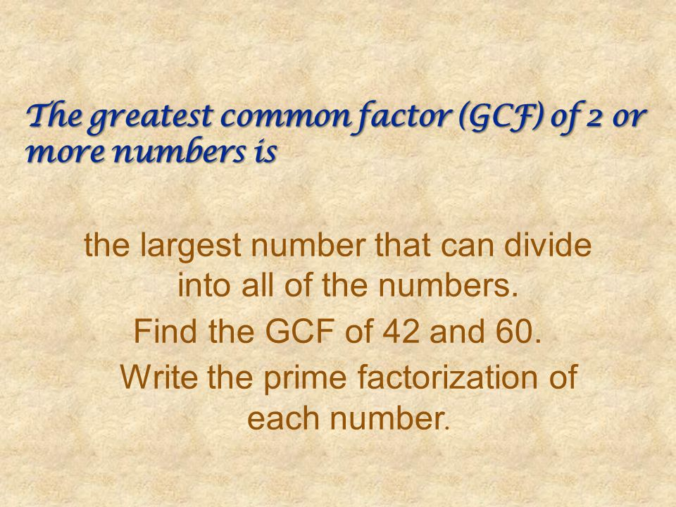 The greatest common factor (GCF) of 2 or more numbers is