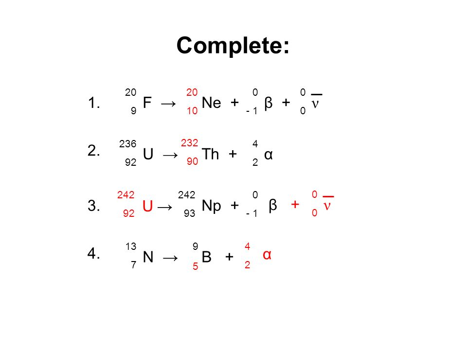 Answers: Complete: F → 1. Ne + β + ν U → 2. Th + α 3. Np + β N → 4.