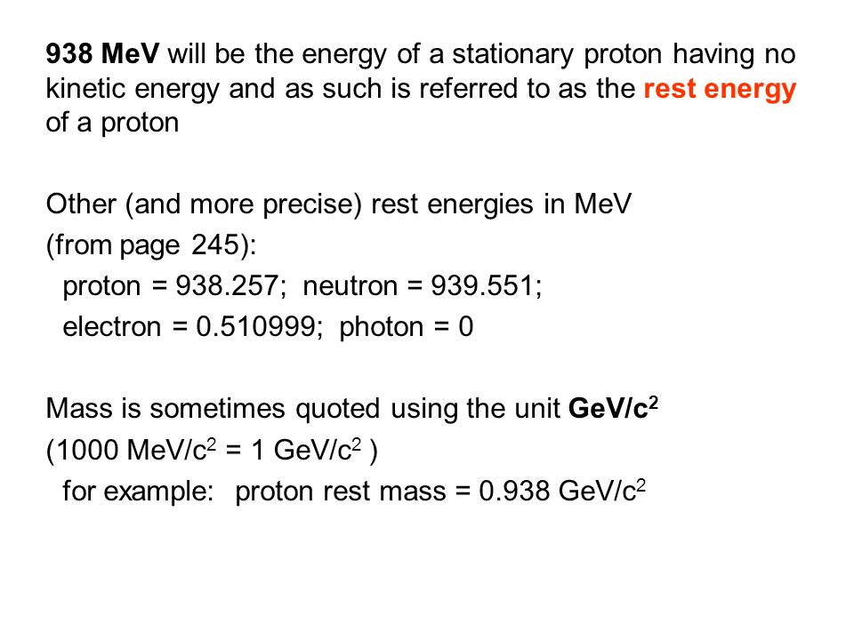 938 MeV will be the energy of a stationary proton having no kinetic energy and as such is referred to as the rest energy of a proton