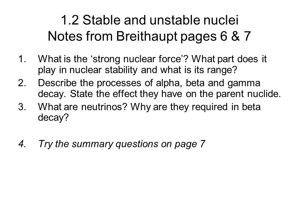 1.2 Stable and unstable nuclei Notes from Breithaupt pages 6 & 7