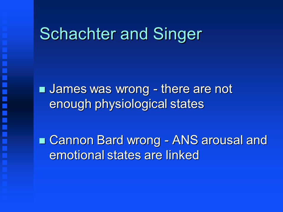 Schachter and Singer James was wrong - there are not enough physiological states.